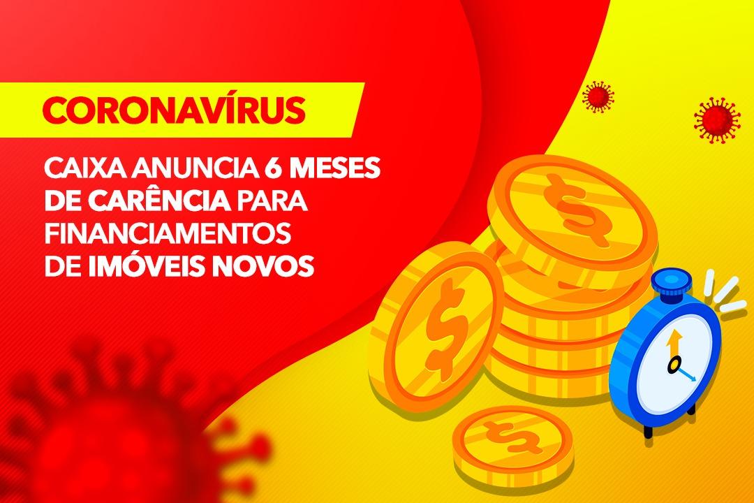 Coronavírus: Caixa anuncia 6 meses de carência para financiamentos de imóveis novos